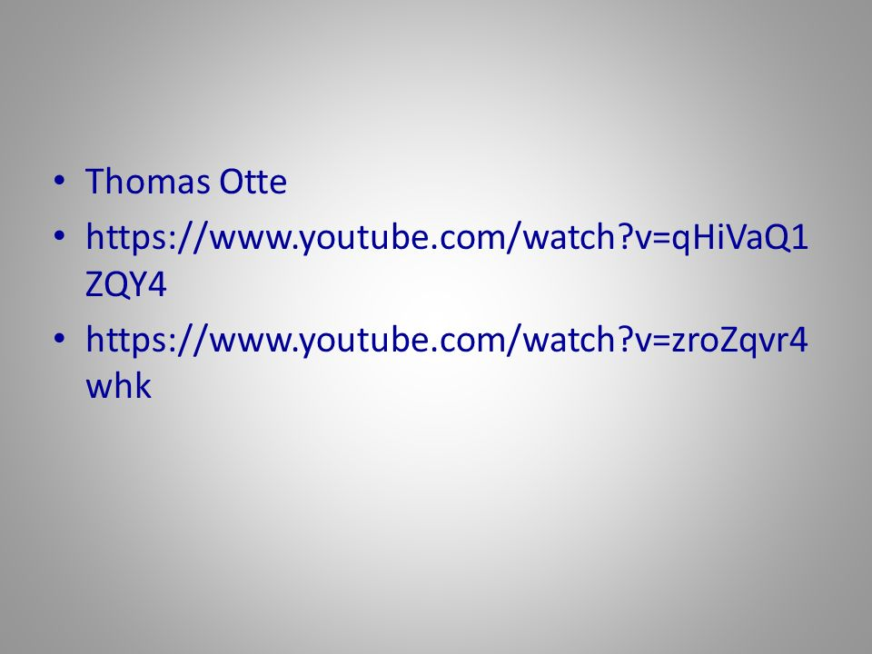 Thomas Otte https://www.youtube.com/watch?v=qHiVaQ1 ZQY4 https://www.youtube.com/watch?v=zroZqvr4 whk