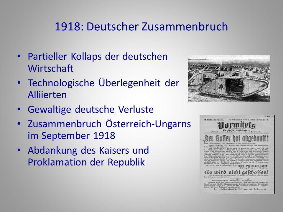 1918: Deutscher Zusammenbruch Partieller Kollaps der deutschen Wirtschaft Technologische Überlegenheit der Alliierten Gewaltige deutsche Verluste Zusa