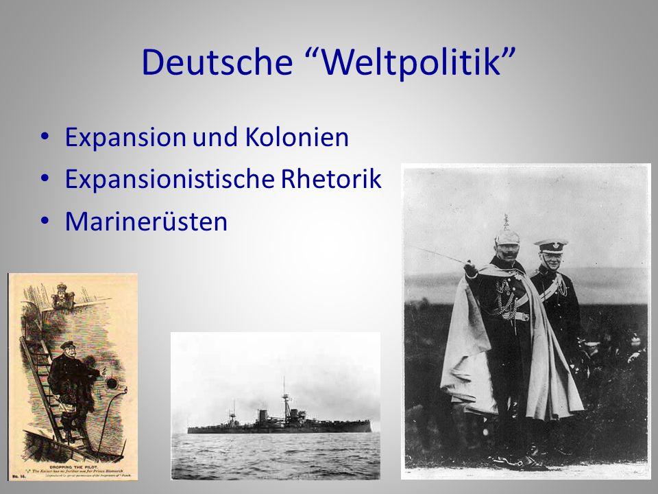 """Deutsche """"Weltpolitik"""" Expansion und Kolonien Expansionistische Rhetorik Marinerüsten"""
