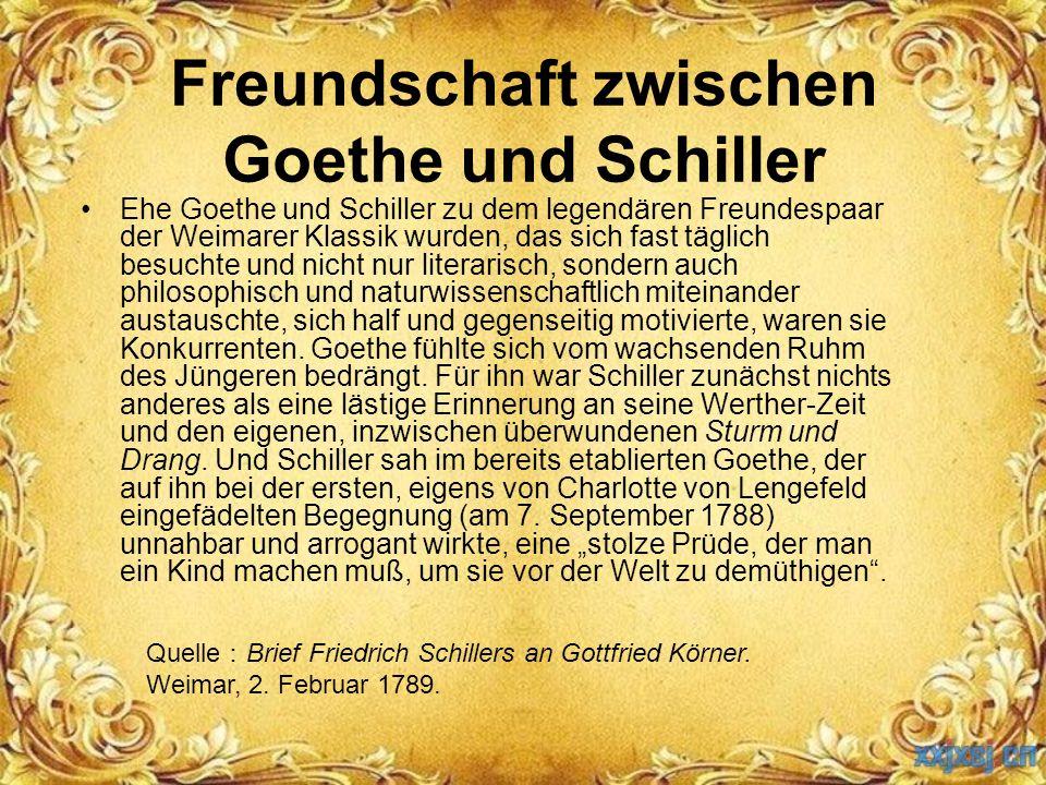 Freundschaft zwischen Goethe und Schiller Ehe Goethe und Schiller zu dem legendären Freundespaar der Weimarer Klassik wurden, das sich fast täglich be