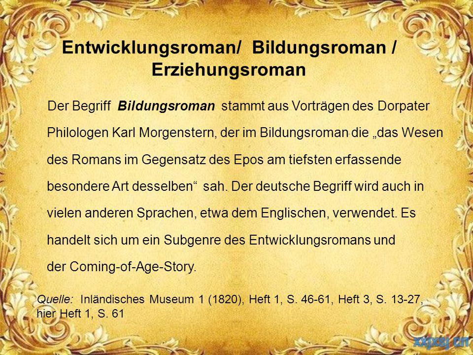 Entwicklungsroman/ Bildungsroman / Erziehungsroman Der Begriff Bildungsroman stammt aus Vorträgen des Dorpater Philologen Karl Morgenstern, der im Bil