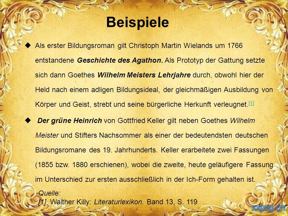 Beispiele  Als erster Bildungsroman gilt Christoph Martin Wielands um 1766 entstandene Geschichte des Agathon. Als Prototyp der Gattung setzte sich d
