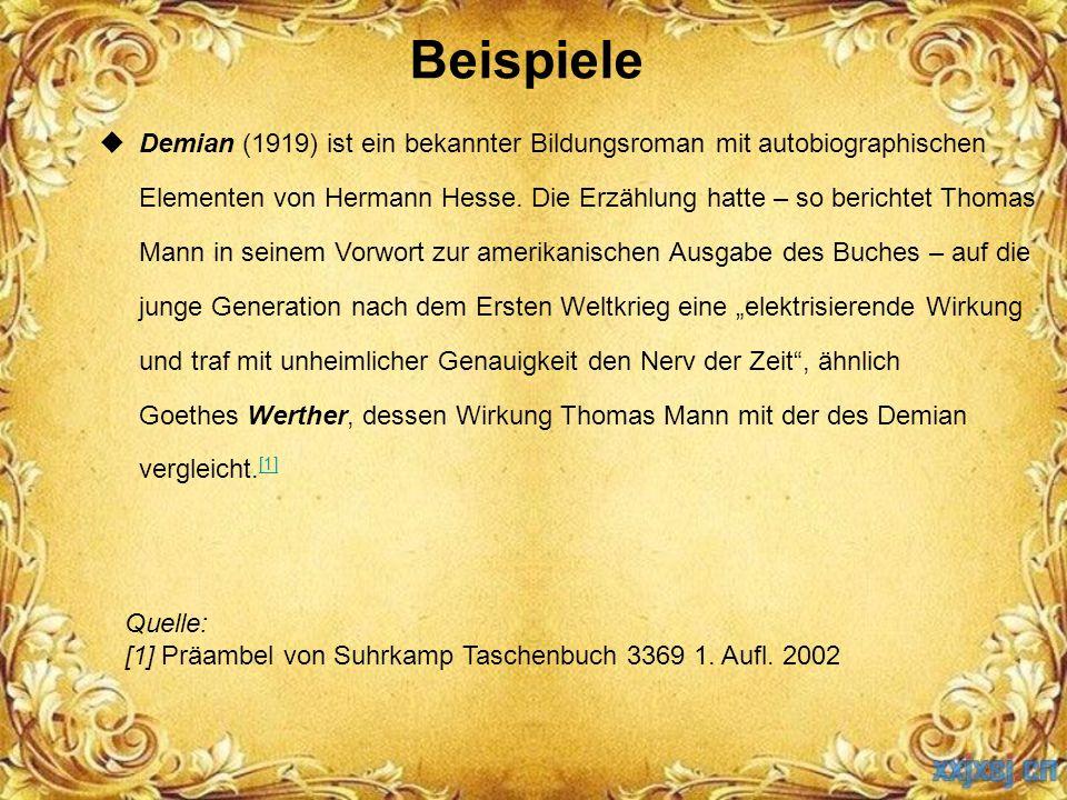 Beispiele  Demian (1919) ist ein bekannter Bildungsroman mit autobiographischen Elementen von Hermann Hesse. Die Erzählung hatte – so berichtet Thoma