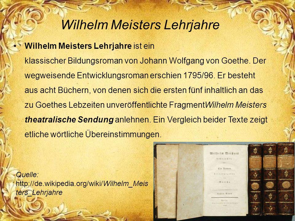 Wilhelm Meisters Lehrjahre Wilhelm Meisters Lehrjahre ist ein klassischer Bildungsroman von Johann Wolfgang von Goethe. Der wegweisende Entwicklungsro