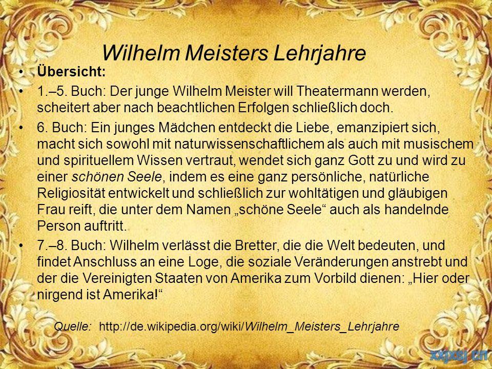 Wilhelm Meisters Lehrjahre Übersicht: 1.–5. Buch: Der junge Wilhelm Meister will Theatermann werden, scheitert aber nach beachtlichen Erfolgen schließ