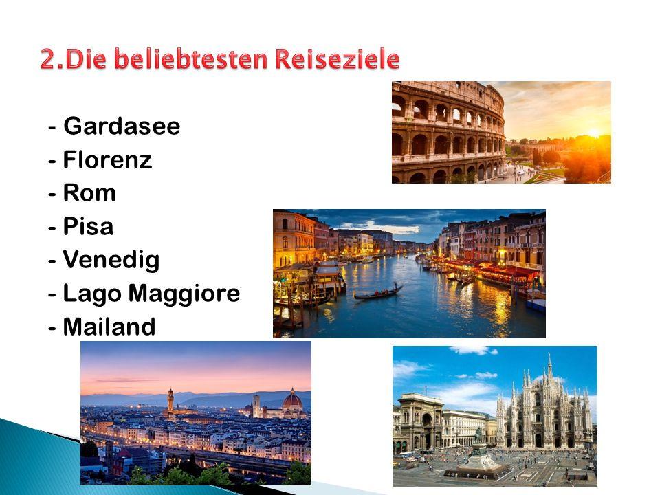 - Gardasee - Florenz - Rom - Pisa - Venedig - Lago Maggiore - Mailand
