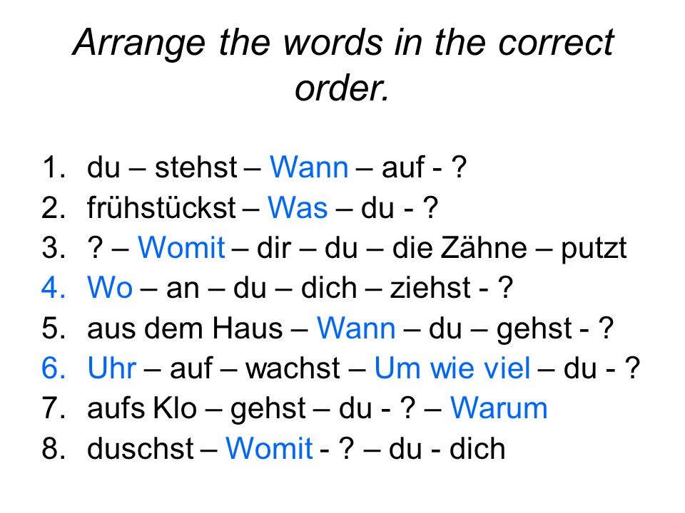 Arrange the words in the correct order. 1.du – stehst – Wann – auf - .