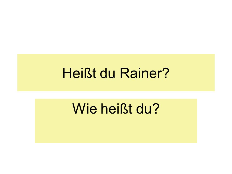 Heißt du Rainer? Wie heißt du?