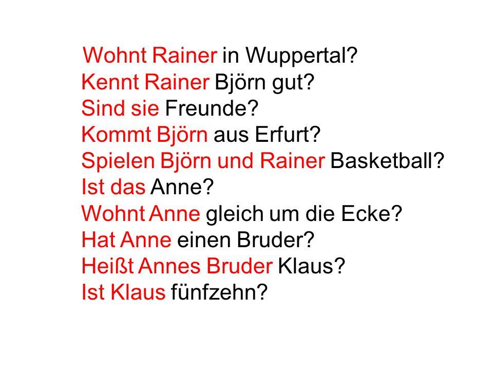 Wohnt Rainer in Wuppertal? Kennt Rainer Björn gut? Sind sie Freunde? Kommt Björn aus Erfurt? Spielen Björn und Rainer Basketball? Ist das Anne? Wohnt