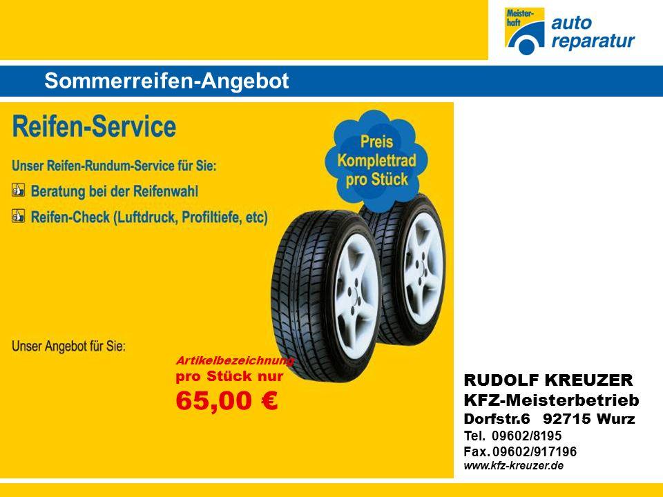 Sommerreifen-Angebot Artikelbezeichnung pro Stück nur 65,00 € RUDOLF KREUZER KFZ-Meisterbetrieb Dorfstr.6 92715 Wurz Tel.