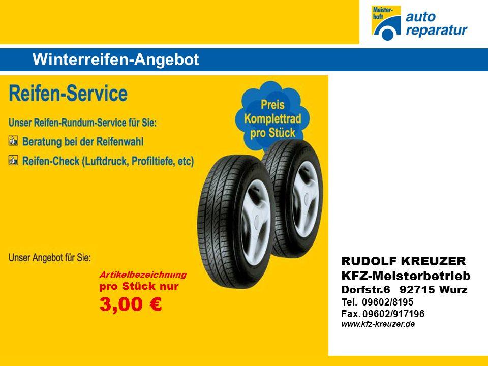 Winterreifen-Angebot Artikelbezeichnung pro Stück nur 3,00 € RUDOLF KREUZER KFZ-Meisterbetrieb Dorfstr.6 92715 Wurz Tel.