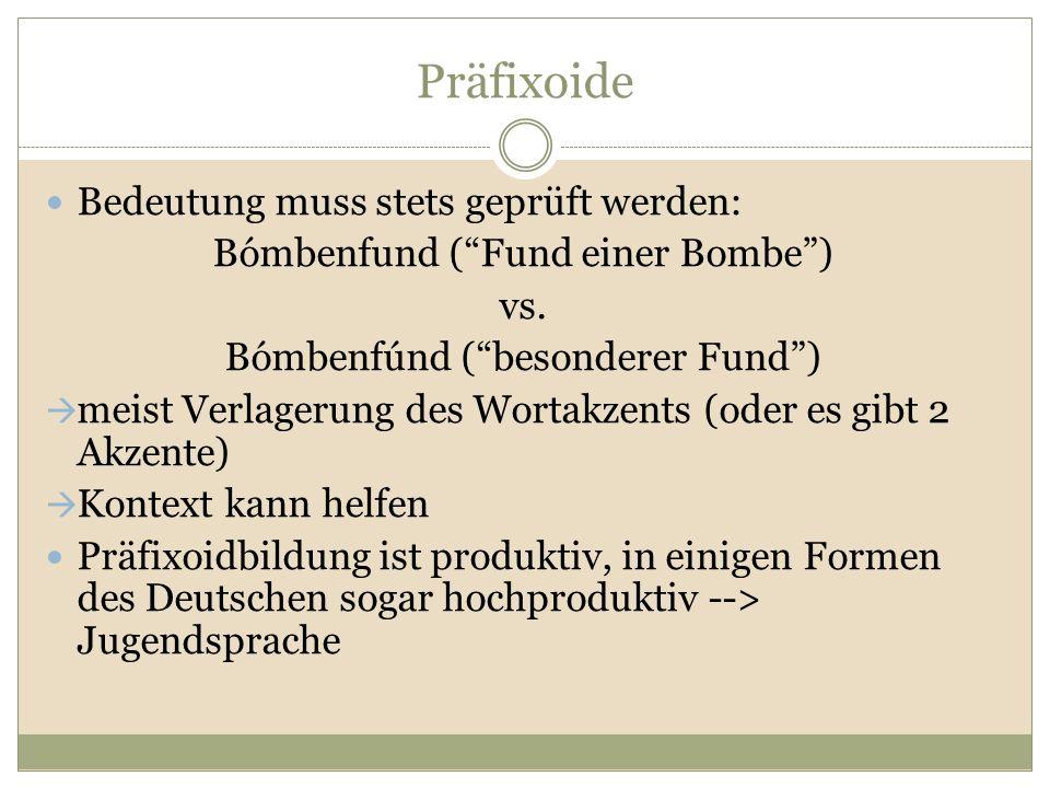 """Präfixoide Bedeutung muss stets geprüft werden: Bómbenfund (""""Fund einer Bombe"""") vs. Bómbenfúnd (""""besonderer Fund"""")  meist Verlagerung des Wortakzents"""