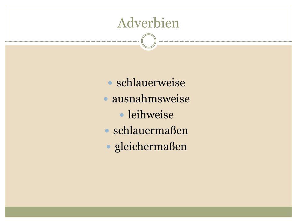 Adverbien schlauerweise ausnahmsweise leihweise schlauermaßen gleichermaßen