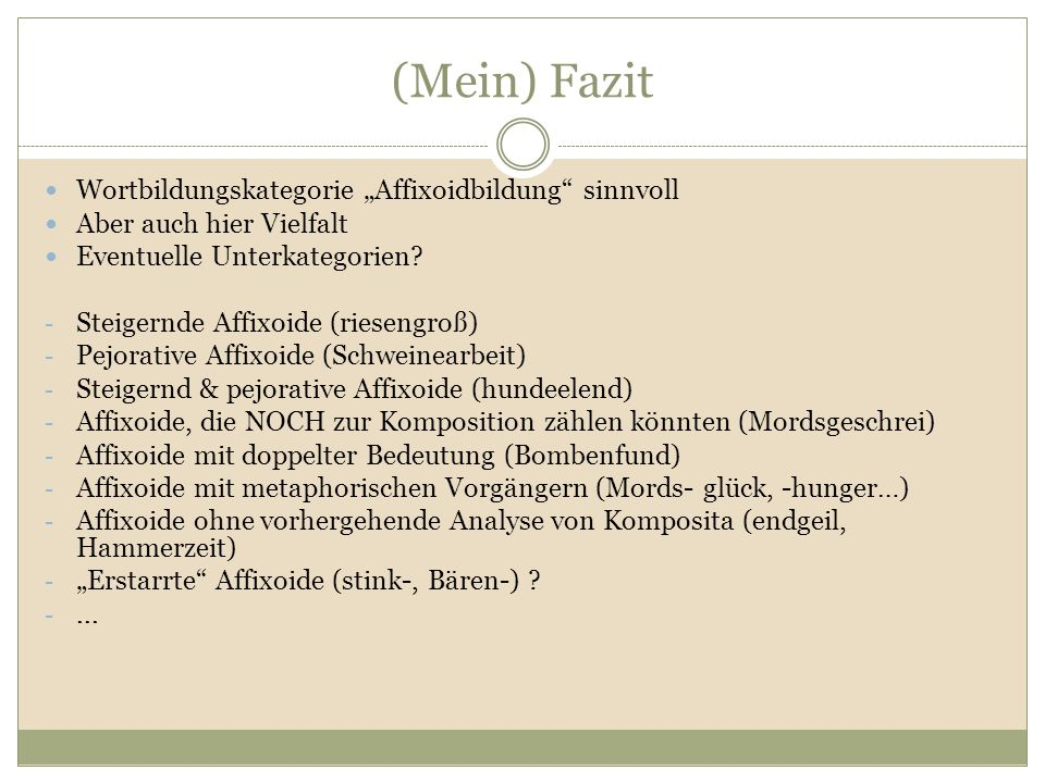 "(Mein) Fazit Wortbildungskategorie ""Affixoidbildung"" sinnvoll Aber auch hier Vielfalt Eventuelle Unterkategorien? - Steigernde Affixoide (riesengroß)"
