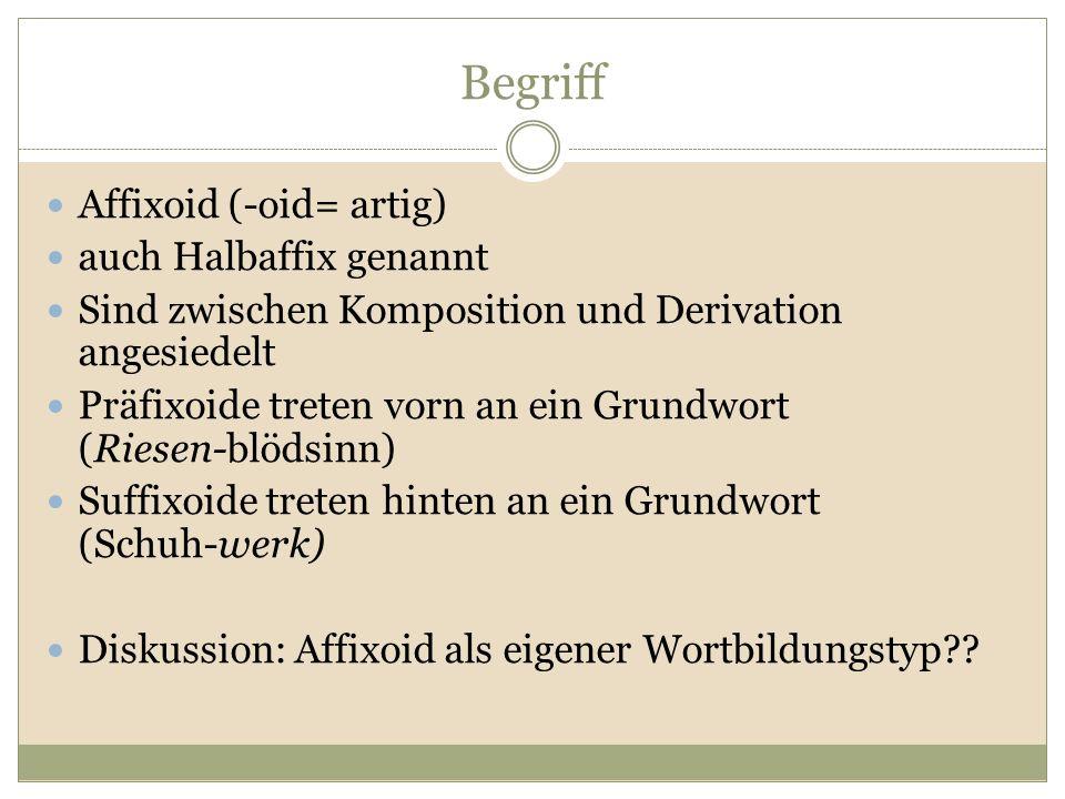 Begriff Affixoid (-oid= artig) auch Halbaffix genannt Sind zwischen Komposition und Derivation angesiedelt Präfixoide treten vorn an ein Grundwort (Ri