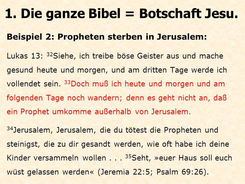Beispiel 2: Propheten sterben in Jerusalem: Lukas 13: 32 Siehe, ich treibe böse Geister aus und mache gesund heute und morgen, und am dritten Tage werde ich vollendet sein.
