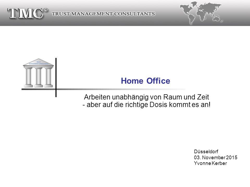 ® Home Office Arbeiten unabhängig von Raum und Zeit - aber auf die richtige Dosis kommt es an! Düsseldorf 03. November 2015 Yvonne Kerber