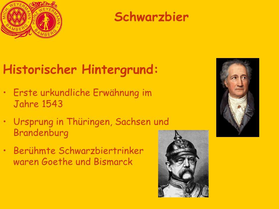 Historischer Hintergrund: Erste urkundliche Erwähnung im Jahre 1543 Ursprung in Thüringen, Sachsen und Brandenburg Berühmte Schwarzbiertrinker waren Goethe und Bismarck Schwarzbier