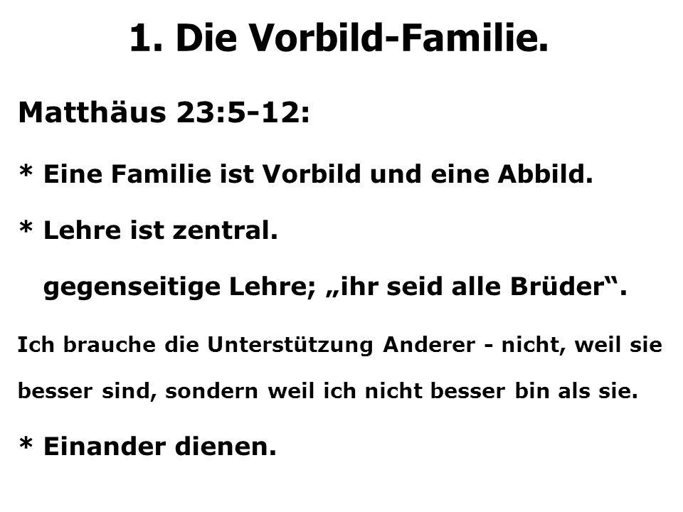 """Matthäus 23:5-12: * Eine Familie ist Vorbild und eine Abbild. * Lehre ist zentral. * gegenseitige Lehre; """"ihr seid alle Brüder"""". Ich brauche die Unter"""