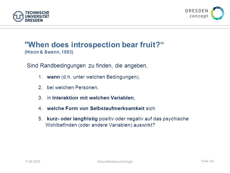 Folie 42 When does introspection bear fruit? (Hixon & Swann, 1993) Sind Randbedingungen zu finden, die angeben, 1.