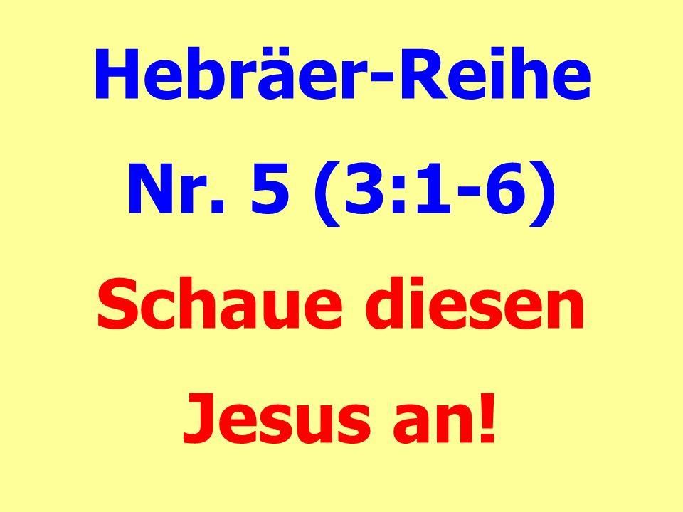 Hebräer-Reihe Nr. 5 (3:1-6) Schaue diesen Jesus an!