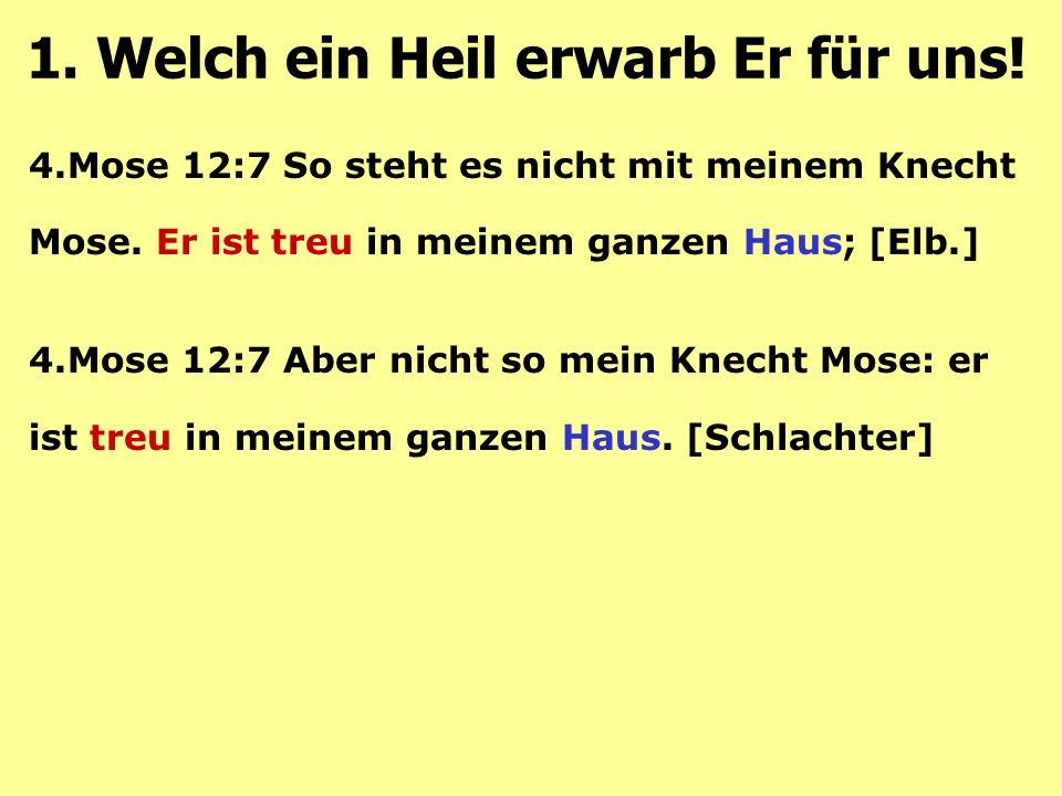 4.Mose 12:7 So steht es nicht mit meinem Knecht Mose. Er ist treu in meinem ganzen Haus; [Elb.] 4.Mose 12:7 Aber nicht so mein Knecht Mose: er ist tre