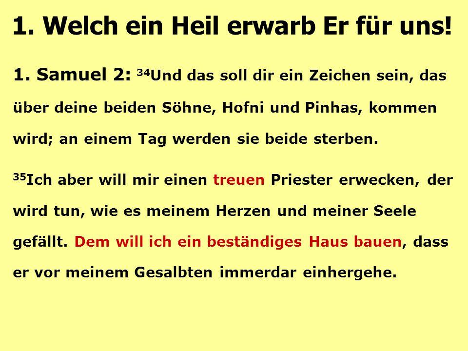 1. Samuel 2: 34 Und das soll dir ein Zeichen sein, das über deine beiden Söhne, Hofni und Pinhas, kommen wird; an einem Tag werden sie beide sterben.