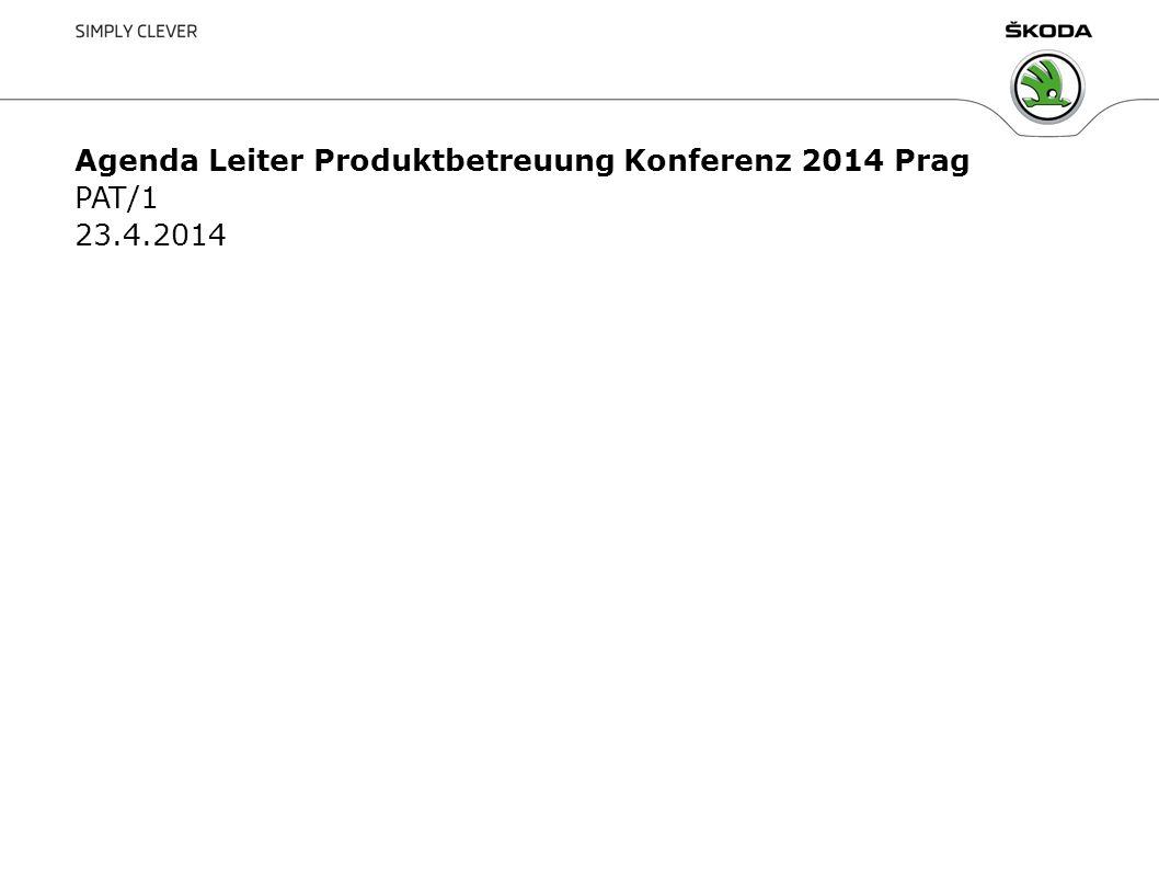 Název prezentace, oddělení, jméno, datum1 Agenda Leiter Produktbetreuung Konferenz 2014 Prag PAT/1 23.4.2014