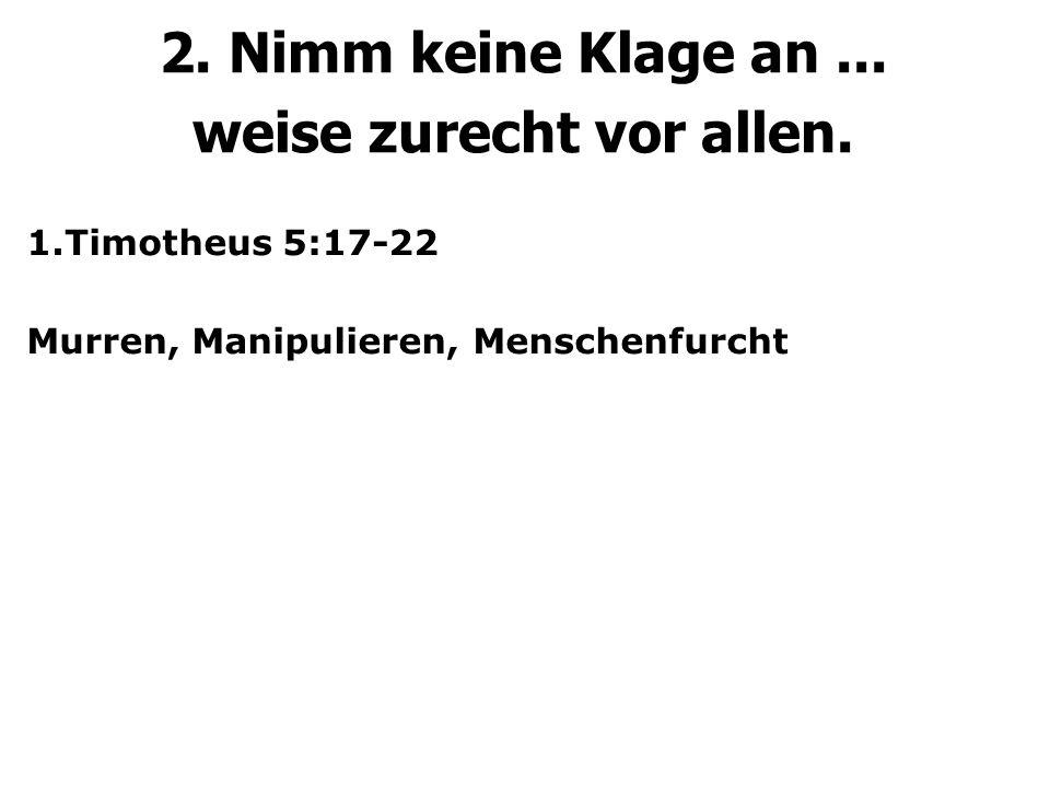 1.Timotheus 5:17-22 Murren, Manipulieren, Menschenfurcht 2.