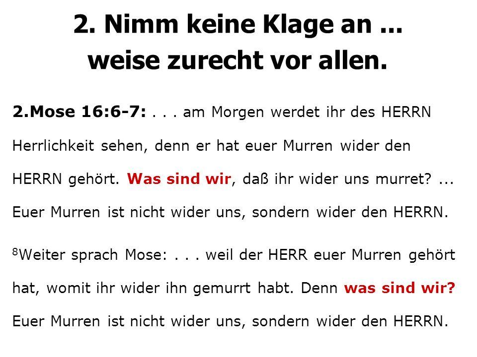 2.Mose 16:6-7:... am Morgen werdet ihr des HERRN Herrlichkeit sehen, denn er hat euer Murren wider den HERRN gehört. Was sind wir, daß ihr wider uns m