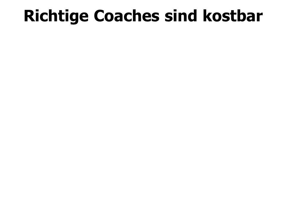 Richtige Coaches sind kostbar