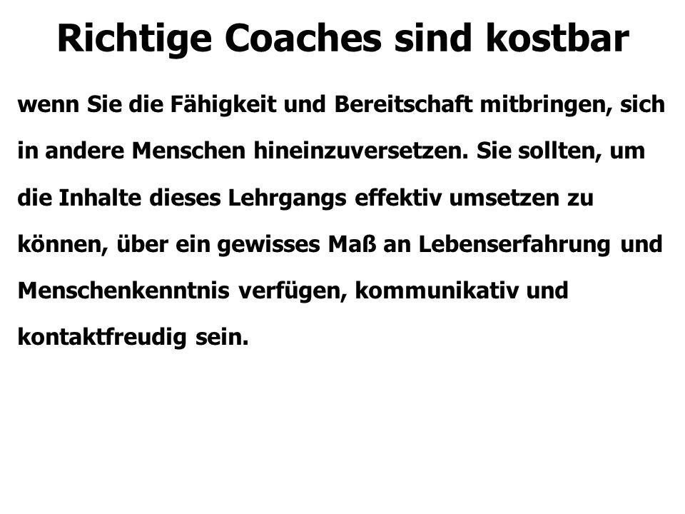 Richtige Coaches sind kostbar wenn Sie die Fähigkeit und Bereitschaft mitbringen, sich in andere Menschen hineinzuversetzen.