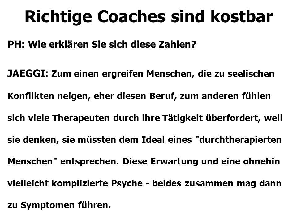 Richtige Coaches sind kostbar PH: Wie erklären Sie sich diese Zahlen.