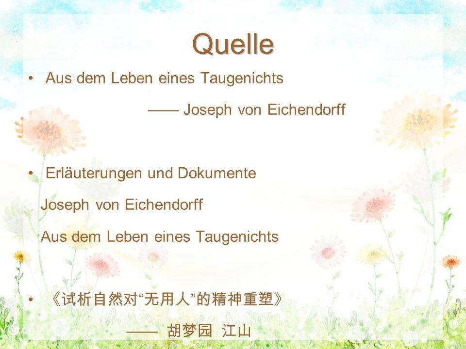 Quelle Aus dem Leben eines Taugenichts —— Joseph von Eichendorff Erläuterungen und Dokumente Joseph von Eichendorff Aus dem Leben eines Taugenichts 《试析自然对 无用人 的精神重塑》 —— 胡梦园 江山