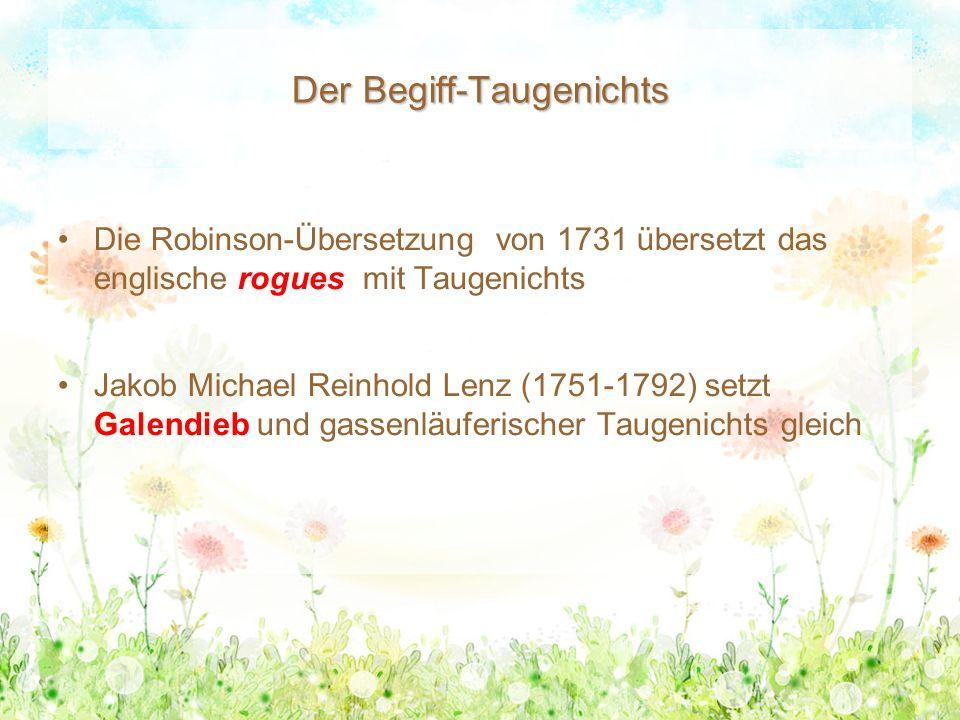 Der Begiff-Taugenichts Die Robinson-Übersetzung von 1731 übersetzt das englische rogues mit Taugenichts Jakob Michael Reinhold Lenz (1751-1792) setzt Galendieb und gassenläuferischer Taugenichts gleich