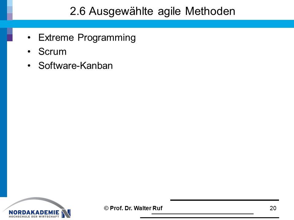 2.6 Ausgewählte agile Methoden Extreme Programming Scrum Software-Kanban © Prof. Dr. Walter Ruf20