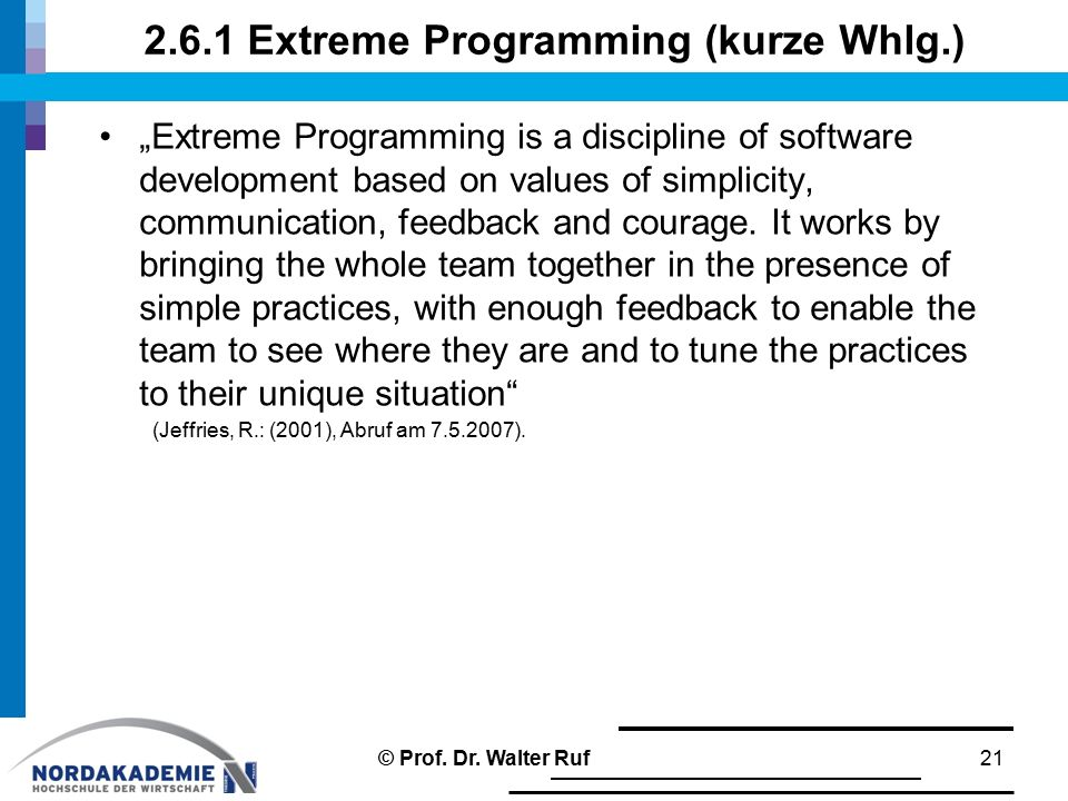 "2.6.1 Extreme Programming (kurze Whlg.) ""Extreme Programming is a discipline of software development based on values of simplicity, communication, fee"