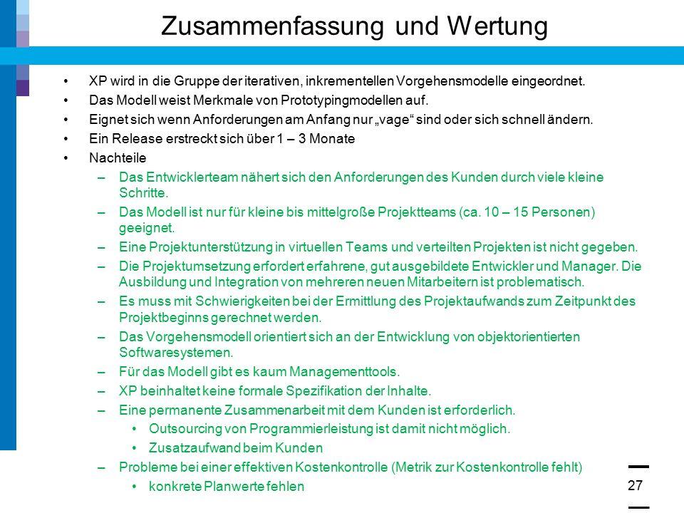 Zusammenfassung und Wertung 27© Prof. Dr. Walter Ruf XP wird in die Gruppe der iterativen, inkrementellen Vorgehensmodelle eingeordnet. Das Modell wei