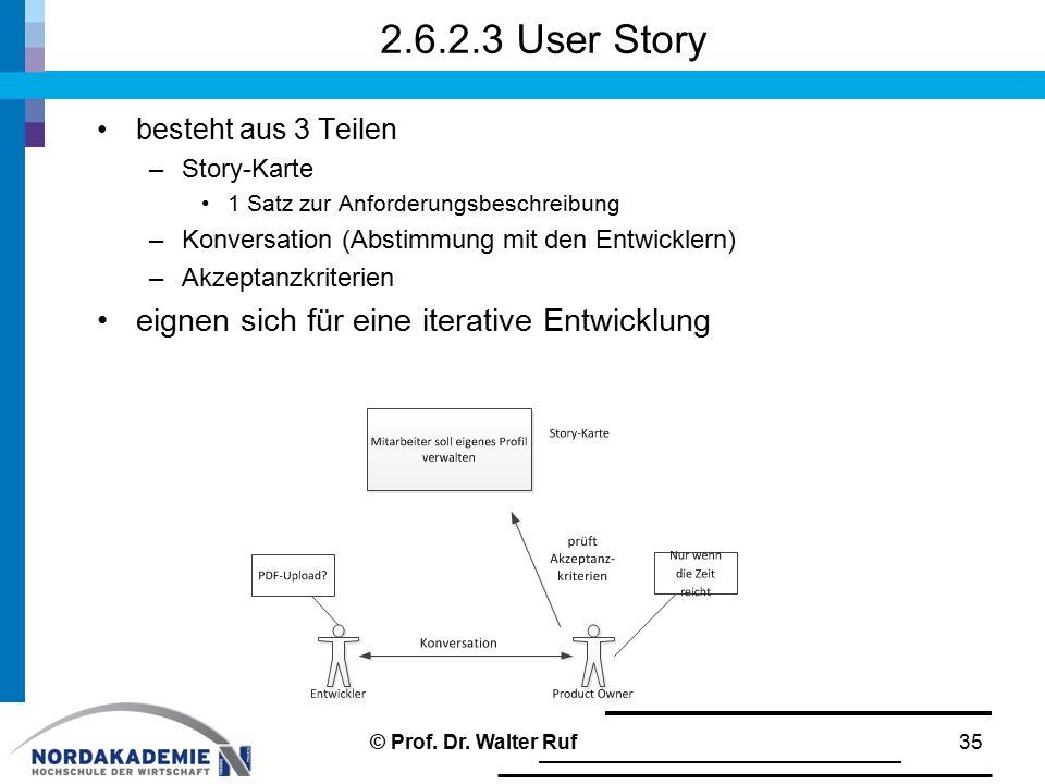 2.6.2.3 User Story besteht aus 3 Teilen –Story-Karte 1 Satz zur Anforderungsbeschreibung –Konversation (Abstimmung mit den Entwicklern) –Akzeptanzkrit
