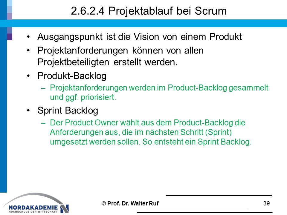 2.6.2.4 Projektablauf bei Scrum Ausgangspunkt ist die Vision von einem Produkt Projektanforderungen können von allen Projektbeteiligten erstellt werde
