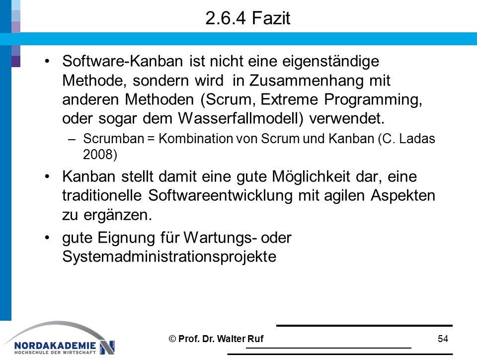 2.6.4 Fazit Software-Kanban ist nicht eine eigenständige Methode, sondern wird in Zusammenhang mit anderen Methoden (Scrum, Extreme Programming, oder