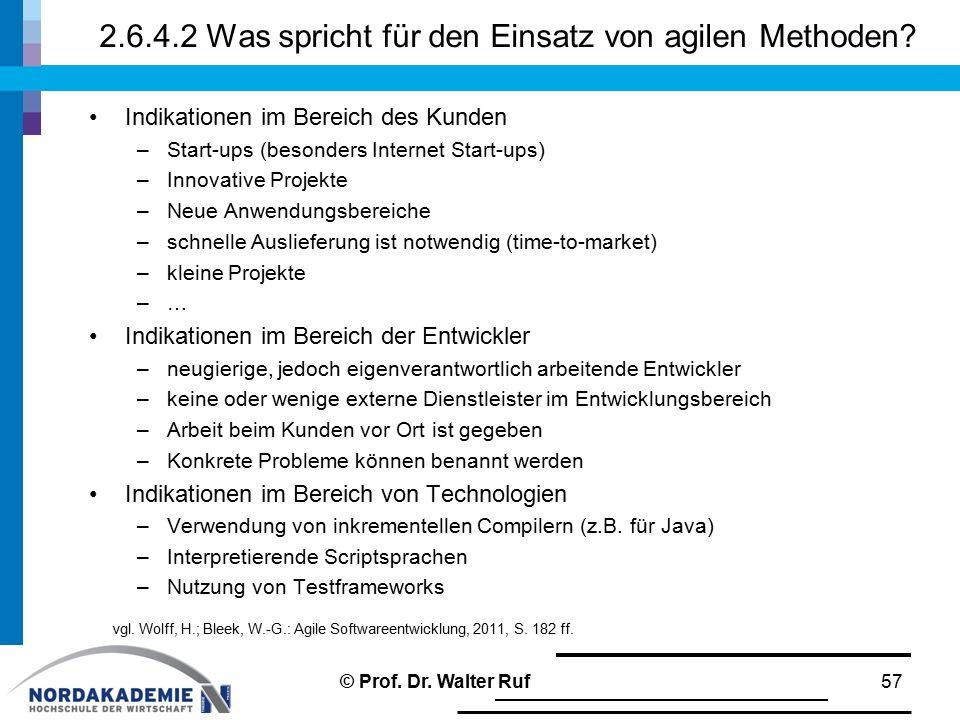 2.6.4.2 Was spricht für den Einsatz von agilen Methoden? Indikationen im Bereich des Kunden –Start-ups (besonders Internet Start-ups) –Innovative Proj