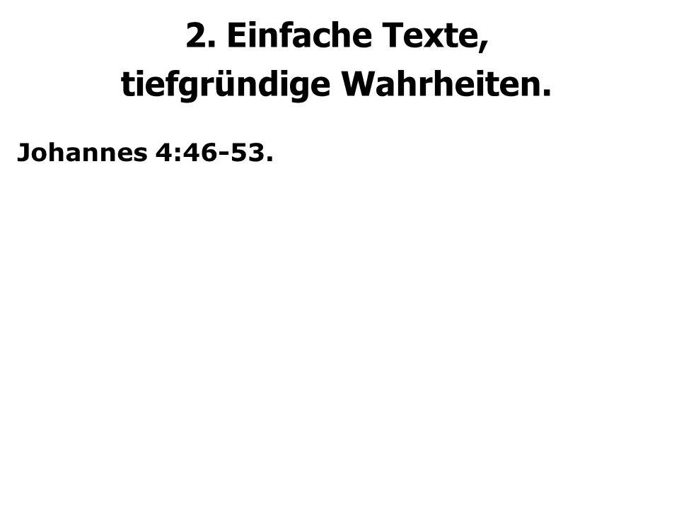 2. Einfache Texte, tiefgründige Wahrheiten. Johannes 4:46-53.