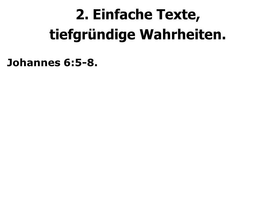 2. Einfache Texte, tiefgründige Wahrheiten. Johannes 6:5-8.