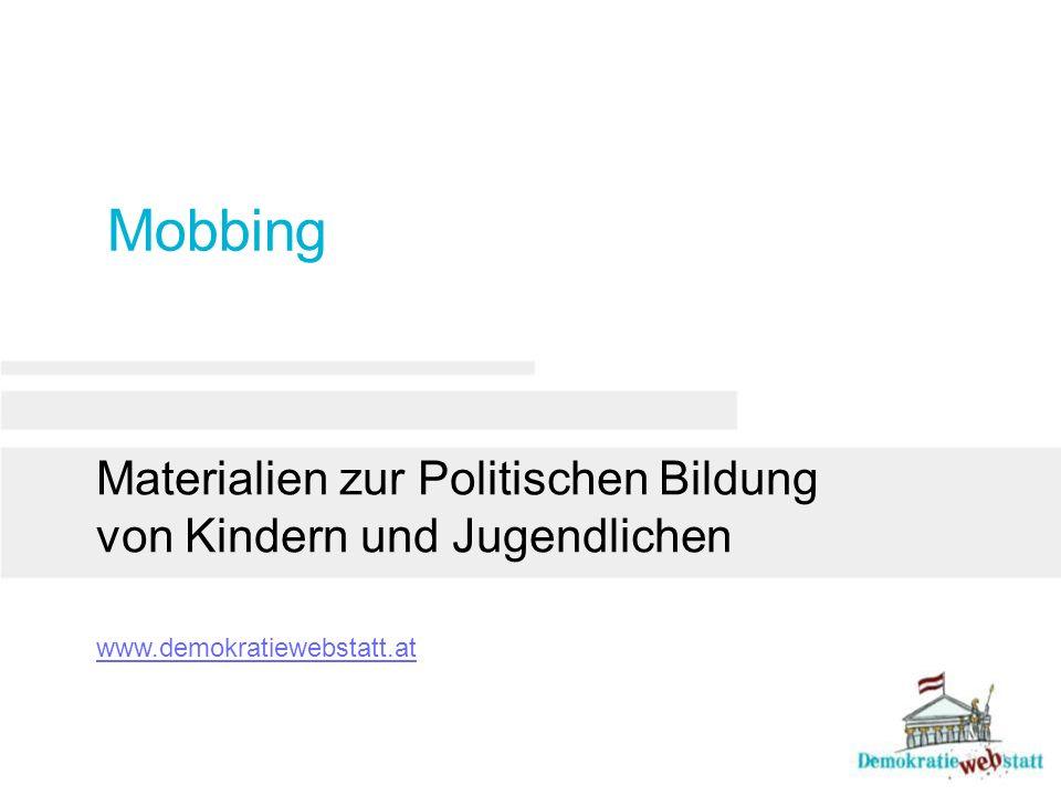 Mobbing Materialien zur Politischen Bildung von Kindern und Jugendlichen www.demokratiewebstatt.at
