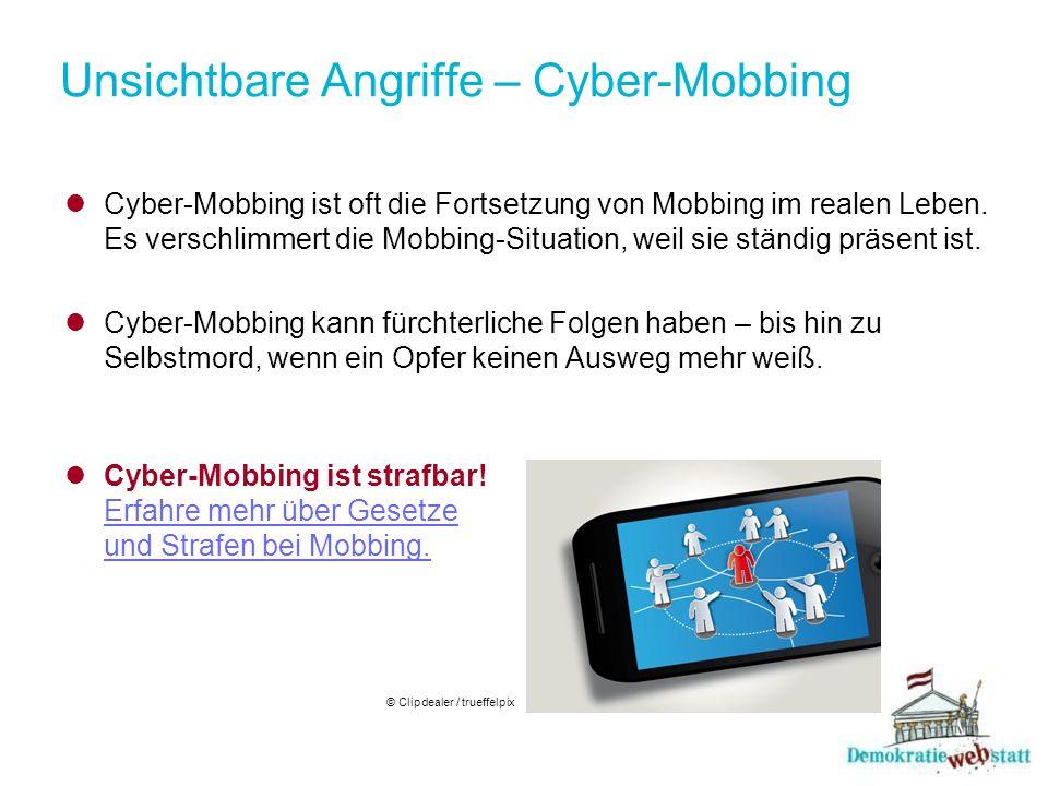 Unsichtbare Angriffe – Cyber-Mobbing Cyber-Mobbing ist oft die Fortsetzung von Mobbing im realen Leben.