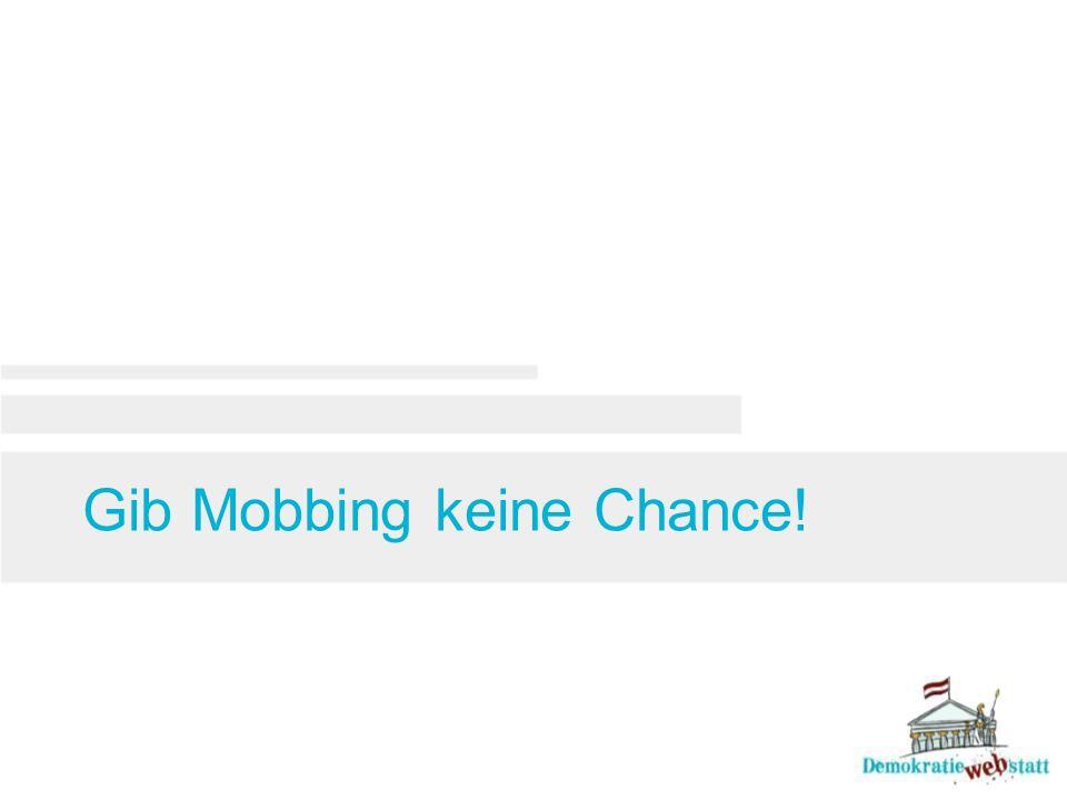 Gib Mobbing keine Chance!