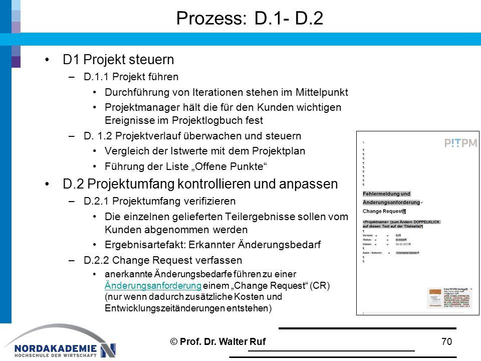 Prozess: D.1- D.2 D1 Projekt steuern –D.1.1 Projekt führen Durchführung von Iterationen stehen im Mittelpunkt Projektmanager hält die für den Kunden wichtigen Ereignisse im Projektlogbuch fest –D.