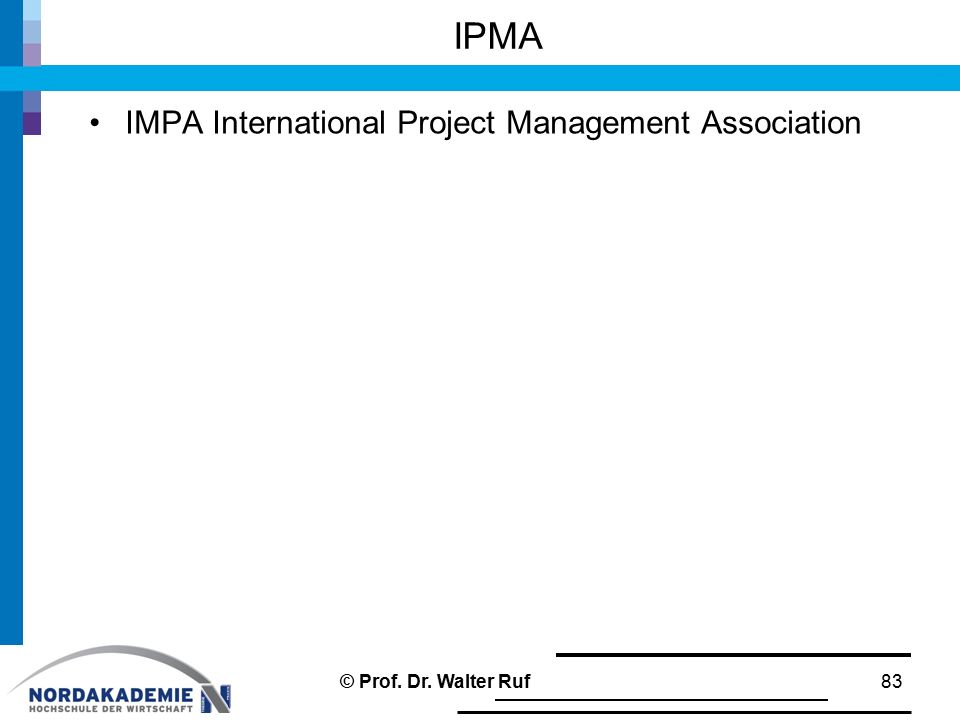 IPMA IMPA International Project Management Association © Prof. Dr. Walter Ruf83