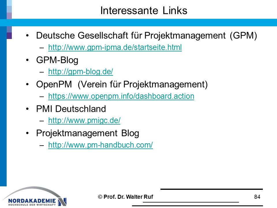 Interessante Links Deutsche Gesellschaft für Projektmanagement (GPM) –http://www.gpm-ipma.de/startseite.htmlhttp://www.gpm-ipma.de/startseite.html GPM-Blog –http://gpm-blog.de/http://gpm-blog.de/ OpenPM (Verein für Projektmanagement) –https://www.openpm.info/dashboard.actionhttps://www.openpm.info/dashboard.action PMI Deutschland –http://www.pmigc.de/http://www.pmigc.de/ Projektmanagement Blog –http://www.pm-handbuch.com/http://www.pm-handbuch.com/ © Prof.